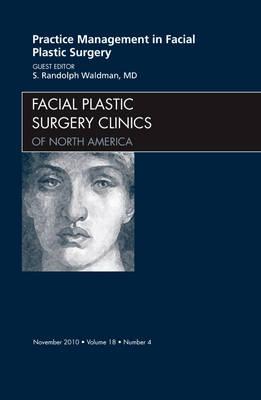 Practice Management for Facial Plastic Surgery, An Issue of Facial Plastic Surgery Clinics - The Clinics: Surgery 18-4 (Hardback)