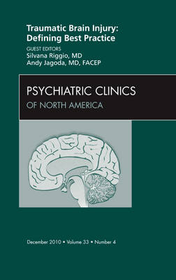 Traumatic Brain Injury: Defining Best Practice , An Issue of Psychiatric Clinics - The Clinics: Internal Medicine 33-4 (Hardback)