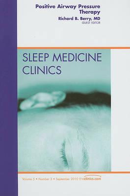 Positive Airway Pressure Therapy, An Issue of Sleep Medicine Clinics - The Clinics: Internal Medicine 5-3 (Hardback)