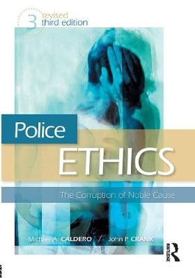 Police Ethics: The Corruption of Noble Cause (Paperback)