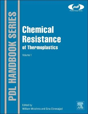 Chemical Resistance of Thermoplastics: Volume 1: Chemical Resistance - Plastics Design Library (Hardback)