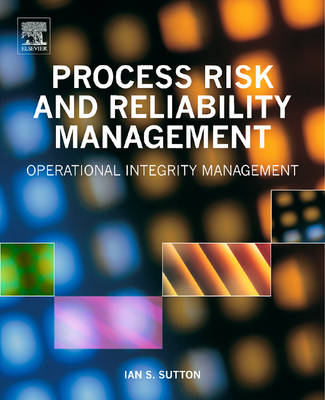 Process Risk and Reliability Management: Operational Integrity Management (Hardback)