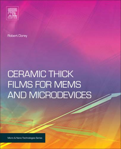 Ceramic Thick Films for MEMS and Microdevices - Micro & Nano Technologies (Hardback)