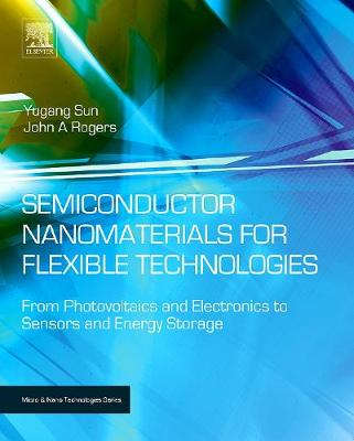 Semiconductor Nanomaterials for Flexible Technologies: From Photovoltaics and Electronics to Sensors and Energy Storage - Micro & Nano Technologies (Hardback)