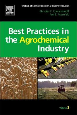 Handbook of Pollution Prevention and Cleaner Production Vol. 3: Best Practices in the Agrochemical Industry (Hardback)