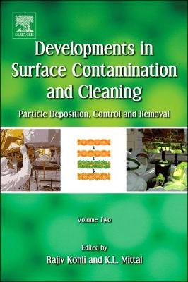 Developments in Surface Contamination and Cleaning - Vol 2: Particle Deposition, Control and Removal (Hardback)