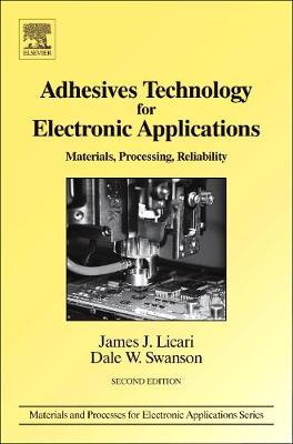 Adhesives Technology for Electronic Applications: Materials, Processing, Reliability - Materials and Processes for Electronic Applications (Hardback)