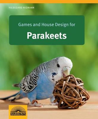Games and House Design for Parakeets: Barron's Complete Pet Owner's Manuals - Pet Owners Manual (Paperback)
