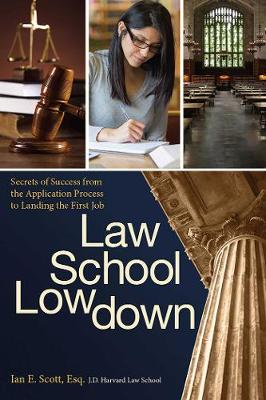 Law School Lowdown: Secrets of Success from the Application Process to Landing the First Job (Paperback)