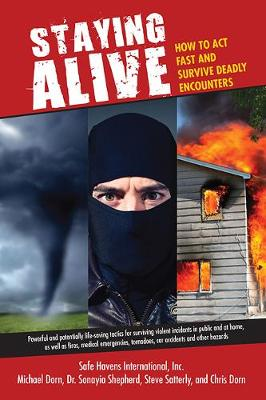 Staying Alive: How to Act Fast and Survive Deadly Encounters (Paperback)