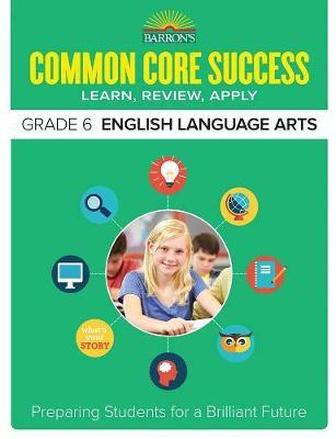 Barron's Common Core Success Grade 6 ELA Workbook - Core Success Workbook (Paperback)