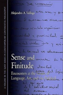 Sense and Finitude: Encounters at the Limits of Language, Art, and the Political - SUNY series in Contemporary Continental Philosophy (Hardback)