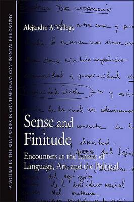 Sense and Finitude: Encounters at the Limits of Language, Art, and the Political - SUNY series in Contemporary Continental Philosophy (Paperback)