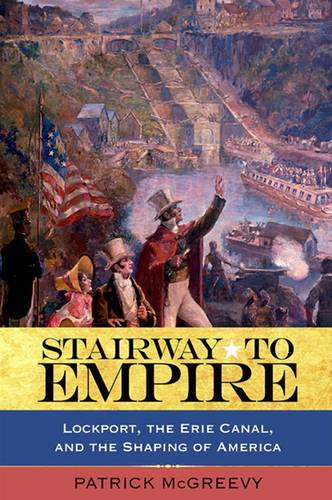 Stairway to Empire: Lockport, the Erie Canal, and the Shaping of America (Paperback)
