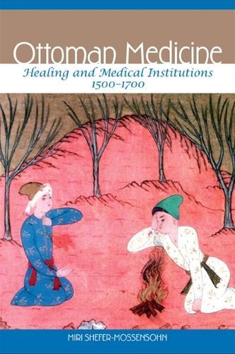 Ottoman Medicine: Healing and Medical Institutions, 1500-1700 (Hardback)