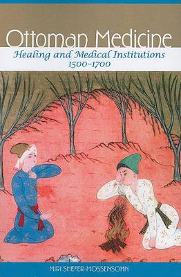 Ottoman Medicine: Healing and Medical Institutions, 1500-1700 (Paperback)