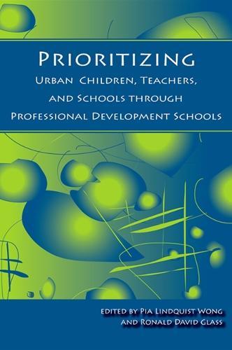 Prioritizing Urban Children, Teachers, and Schools through Professional Development Schools (Paperback)