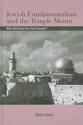 Jewish Fundamentalism and the Temple Mount: Who Will Build the Third Temple? - SUNY series in Israeli Studies (Hardback)