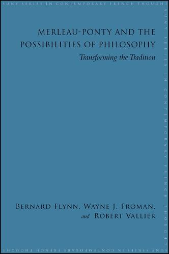 Merleau-Ponty and the Possibilities of Philosophy: Transforming the Tradition - SUNY series in Contemporary French Thought (Paperback)