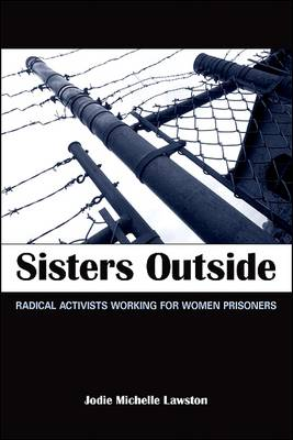 Sisters Outside: Radical Activists Working for Women Prisoners - SUNY series in Women, Crime, and Criminology (Hardback)