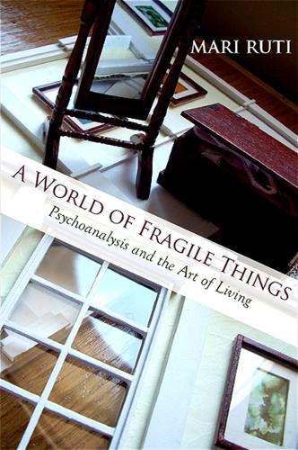 A World of Fragile Things: Psychoanalysis and the Art of Living - SUNY series in Psychoanalysis and Culture (Hardback)