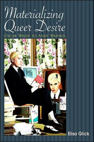 Materializing Queer Desire: Oscar Wilde to Andy Warhol (Hardback)