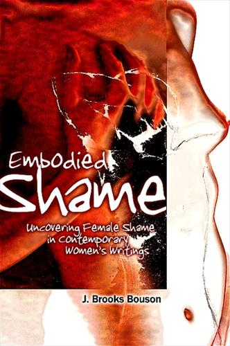 Embodied Shame: Uncovering Female Shame in Contemporary Women's Writings (Hardback)