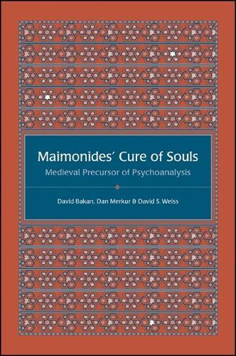 Maimonides' Cure of Souls: Medieval Precursor of Psychoanalysis (Paperback)
