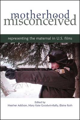Motherhood Misconceived: Representing the Maternal in U.S. Films (Paperback)