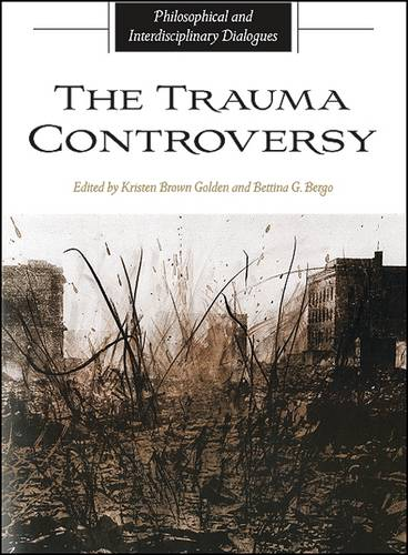 The Trauma Controversy: Philosophical and Interdisciplinary Dialogues - SUNY series in the Philosophy of the Social Sciences (Hardback)