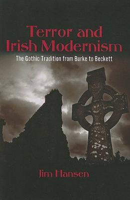 Terror and Irish Modernism: The Gothic Tradition from Burke to Beckett - SUNY series, Studies in the Long Nineteenth Century (Paperback)