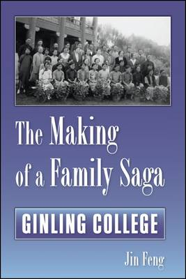 The Making of a Family Saga: Ginling College (Hardback)