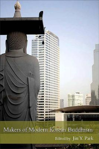 Makers of Modern Korean Buddhism - SUNY series in Korean Studies (Paperback)