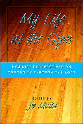 My Life at the Gym: Feminist Perspectives on Community through the Body (Paperback)