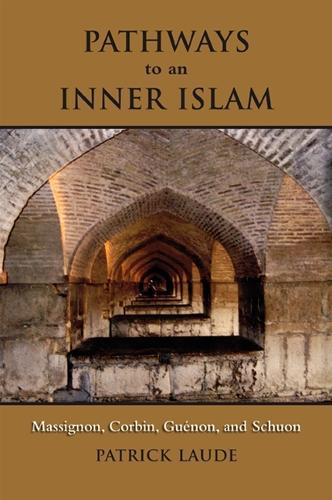 Pathways to an Inner Islam: Massignon, Corbin, Guenon, and Schuon (Hardback)