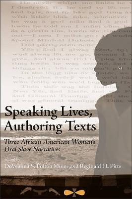 Speaking Lives, Authoring Texts: Three African American Women's Oral Slave Narratives (Paperback)