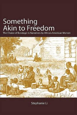 Something Akin to Freedom: The Choice of Bondage in Narratives by African American Women (Paperback)