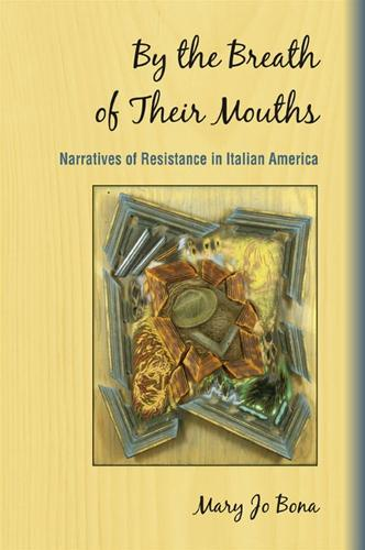 By the Breath of Their Mouths: Narratives of Resistance in Italian America - SUNY series in Italian/American Culture (Paperback)