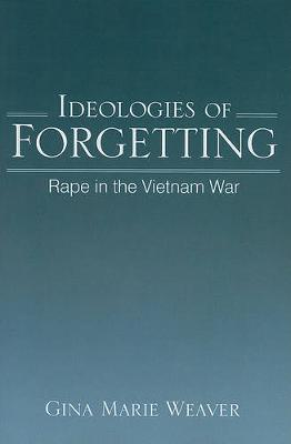 Ideologies of Forgetting: Rape in the Vietnam War - SUNY series in Feminist Criticism and Theory (Paperback)