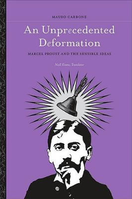 An Unprecedented Deformation: Marcel Proust and the Sensible Ideas - SUNY series in Contemporary Italian Philosophy (Hardback)