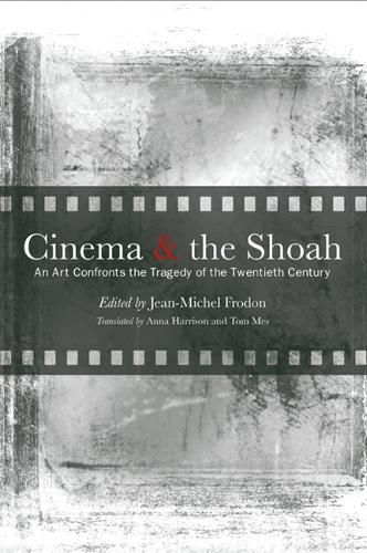 Cinema and the Shoah: An Art Confronts the Tragedy of the Twentieth Century - SUNY series, Horizons of Cinema (Hardback)