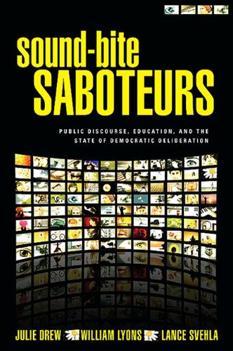 Sound-Bite Saboteurs: Public Discourse, Education, and the State of Democratic Deliberation (Hardback)