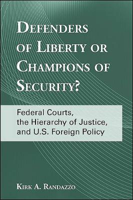 Defenders of Liberty or Champions of Security?: Federal Courts, the Hierarchy of Justice, and U.S. Foreign Policy - SUNY series in American Constitutionalism (Hardback)