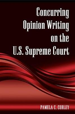 Concurring Opinion Writing on the U.S. Supreme Court - SUNY series in American Constitutionalism (Hardback)
