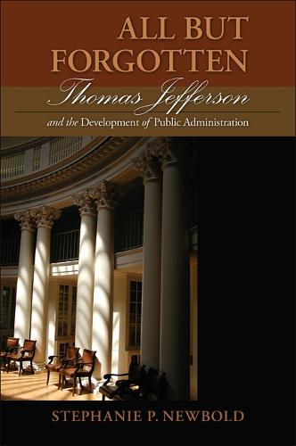 All But Forgotten: Thomas Jefferson and the Development of Public Administration (Hardback)