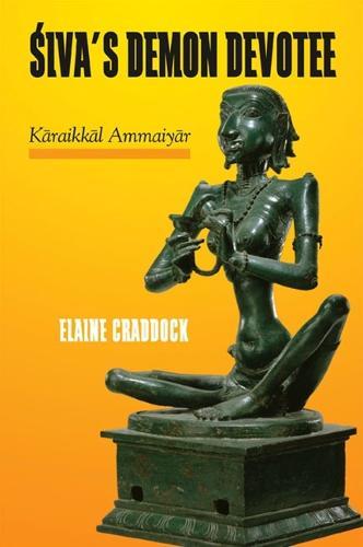 Siva's Demon Devotee: Karaikkal Ammaiyar (Paperback)