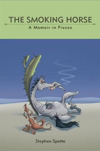 The Smoking Horse: A Memoir in Pieces (Hardback)