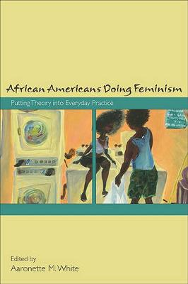 African Americans Doing Feminism: Putting Theory into Everyday Practice (Hardback)