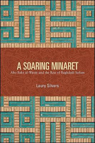 A Soaring Minaret: Abu Bakr al-Wasiti and the Rise of Baghdadi Sufism (Paperback)