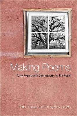 Making Poems: Forty Poems with Commentary by the Poets (Hardback)